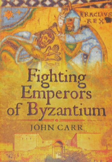 Fighting Emperors of Byzantium, by John Carr